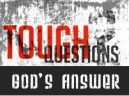 Tough Questions. God's Answer.