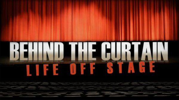 Behind the Curtain - Life Offstage