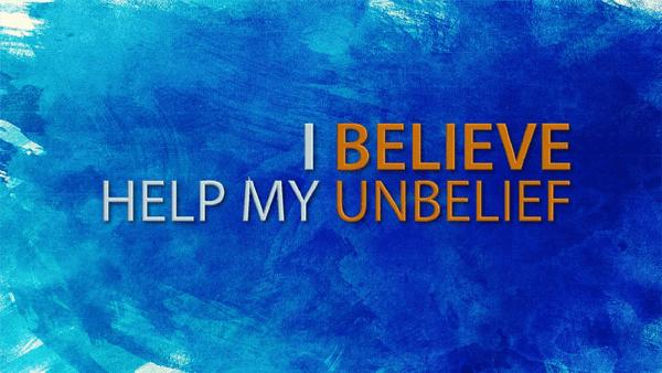 I Believe; Help My Unbelief Image