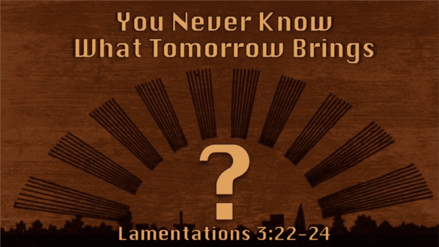 You Never Know What Tomorrow Brings? Image