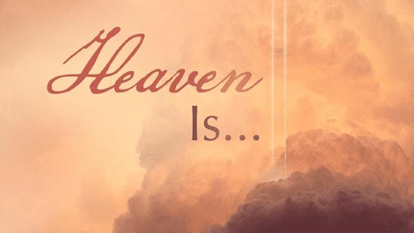 Heaven Is...