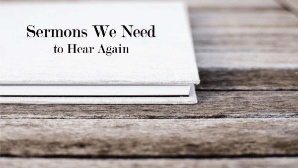 Sermons We Need To Hear Again